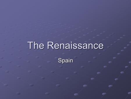 The Renaissance Spain. The Renaissance in Spain Spain's close ties to the Church brought the Renaissance Cardinal Jimenez: Close to the king, believed.