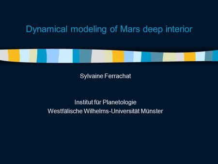 Dynamical modeling of Mars deep interior Sylvaine Ferrachat Institut für Planetologie Westfälische Wilhelms-Universität Münster.