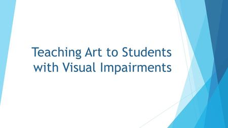 Teaching Art to Students with Visual Impairments.
