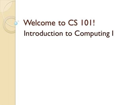 Welcome to CS 101! Introduction to Computing I. Greeting! Kiho Lim CS 101 – Teaching Assistant