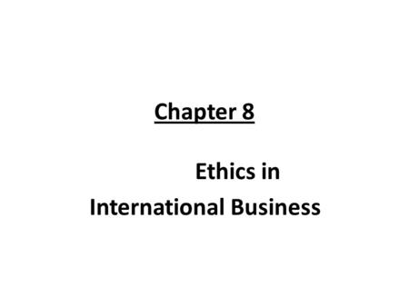 Chapter 8 Ethics in International Business. Introduction International business ethics attempts to deal with questions of : What to do in situations where.