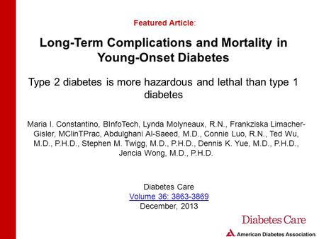 Long-Term Complications and Mortality in Young-Onset Diabetes Type 2 diabetes is more hazardous and lethal than type 1 diabetes Featured Article: Maria.