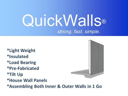 QuickWalls® strong. fast. simple. *Light Weight *Insulated