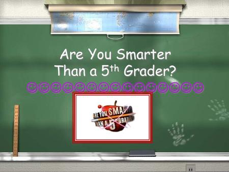 Are You Smarter Than a 5 th Grader? Fun facts to help you with the game / He was born in 1818 / He lost his mom age 2 / He beat up Edward Covey / He.