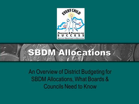 SBDM Allocations An Overview of District Budgeting for SBDM Allocations, What Boards & Councils Need to Know.