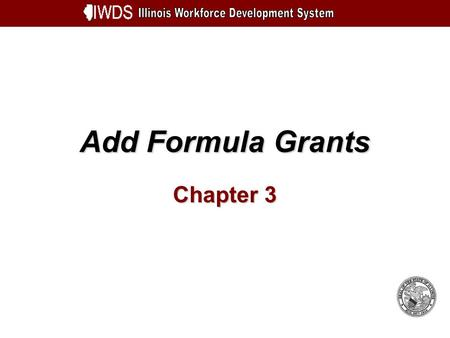 Add Formula Grants Chapter 3. Add Formula Grants 3-2 Objectives Understand How to Add a Formula Grant Enter Grant Plan Information Enter Program Funding.