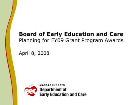 Board of Early Education and Care Planning for FY09 Grant Program Awards April 8, 2008.