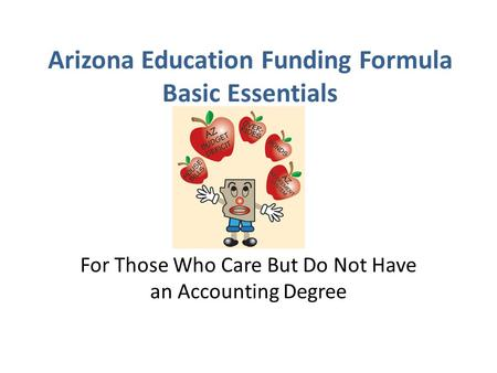Arizona Education Funding Formula Basic Essentials For Those Who Care But Do Not Have an Accounting Degree.