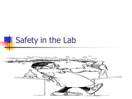 Safety in the Lab. Getting Started Always get your teacher's permission before beginning any lab experiment Read procedures and safety information before.