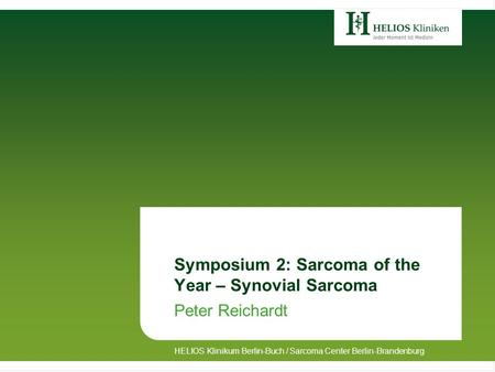 Symposium 2: Sarcoma of the Year – Synovial Sarcoma Peter Reichardt HELIOS Klinikum Berlin-Buch / Sarcoma Center Berlin-Brandenburg.