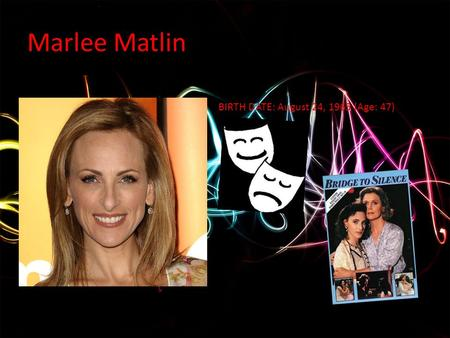 Marlee Matlin BIRTH DATE: August 24, 1965 (Age: 47)