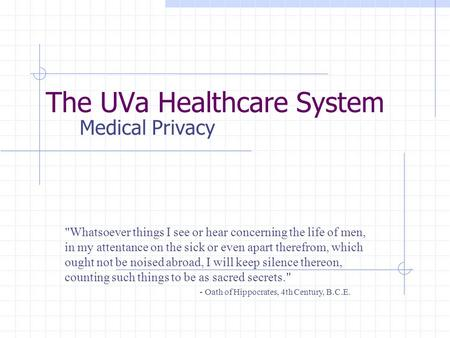 The UVa Healthcare System Medical Privacy Whatsoever things I see or hear concerning the life of men, in my attentance on the sick or even apart therefrom,