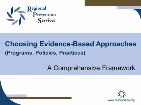 Choosing Evidence-Based Approaches (Programs, Policies, Practices) A Comprehensive Framework.