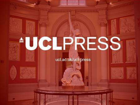 Ucl.ac.uk/ucl-press. ABOUT UCL PRESS The UK's first fully open access university press No book processing charges for UCL authors Publishes UCL and non-