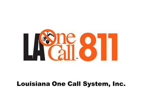 Louisiana One Call System, Inc.. PURPOSE Louisiana One Call System, Inc. has been incorporated in the State of Louisiana as a Chapter 501C4 (non-profit)