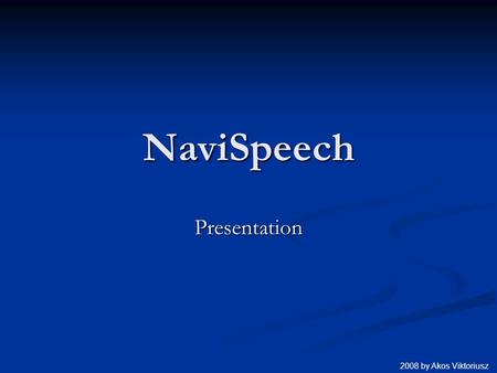NaviSpeech Presentation 2008 by Akos Viktoriusz. Concept description: NaviSpeech: a GPS based navigation software for blind and visually impaired users.