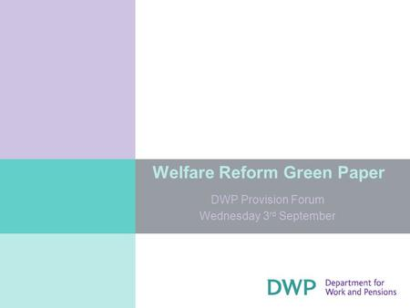 Welfare Reform Green Paper DWP Provision Forum Wednesday 3 rd September.