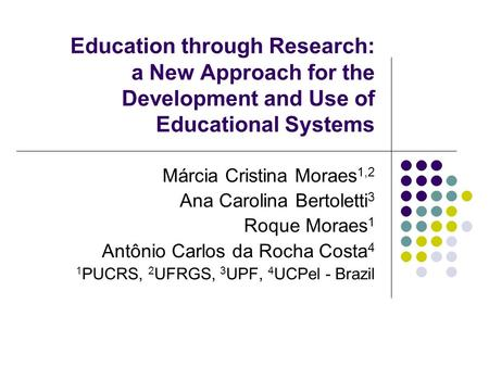 Education through Research: a New Approach for the Development and Use of Educational Systems Márcia Cristina Moraes 1,2 Ana Carolina Bertoletti 3 Roque.