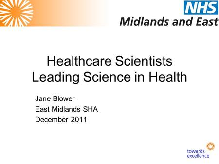 Healthcare Scientists Leading Science in Health Jane Blower East Midlands SHA December 2011.