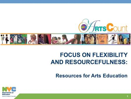 1 FOCUS ON FLEXIBILITY AND RESOURCEFULNESS: Resources for Arts Education.