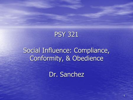 PSY 321 Social Influence: Compliance, Conformity, & Obedience Dr
