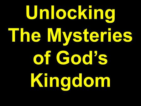 Unlocking The Mysteries of God's Kingdom. Matthew 10:7-9 And as you go, preach, saying, 'The kingdom of heaven is at hand.' Heal the sick, cleanse the.