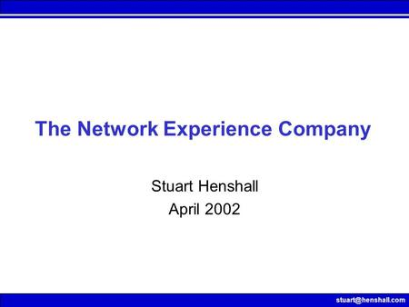 The Network Experience Company Stuart Henshall April 2002.