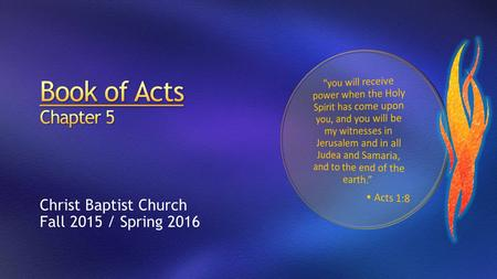 Christ Baptist Church Fall 2015 / Spring 2016. What was the subject of the apostles' preaching? v33 What do you learn from this passage about the man.