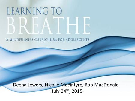 Deena Jewers, Nicolle MacIntyre, Rob MacDonald July 24 th, 2015.
