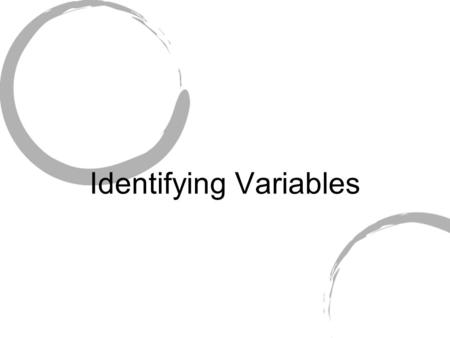 Identifying Variables. 3 Kinds of Variables Independent Variable – something that is changed by the scientist What is tested What is manipulated.