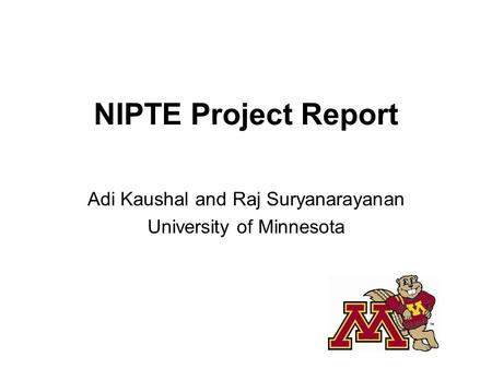 Adi Kaushal and Raj Suryanarayanan University of Minnesota