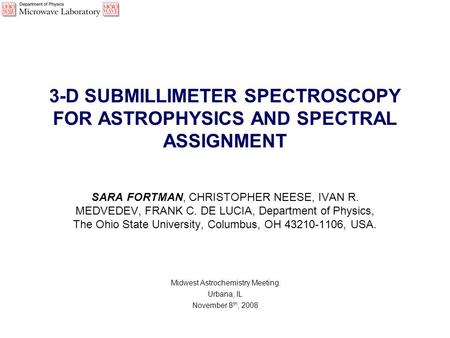 3-D SUBMILLIMETER SPECTROSCOPY FOR ASTROPHYSICS AND SPECTRAL ASSIGNMENT SARA FORTMAN, CHRISTOPHER NEESE, IVAN R. MEDVEDEV, FRANK C. DE LUCIA, Department.