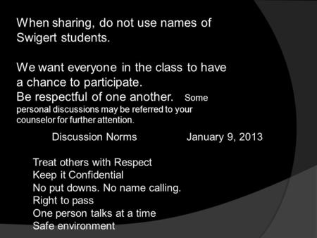 When sharing, do not use names of Swigert students. We want everyone in the class to have a chance to participate. Be respectful of one another. Some personal.