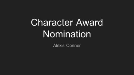 Character Award Nomination Alexis Conner. What Are Character Awards A character award is nominating a person for acts of kindness. Students deserve to.