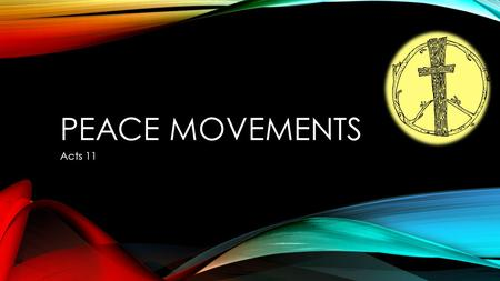 PEACE MOVEMENTS Acts 11. Acts 9:31 So the church throughout all Judea and Galilee and Samaria enjoyed peace, being built up ; and going on in the fear.