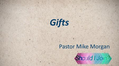Gifts Pastor Mike Morgan. Four Gifts to give to your church a. Time.