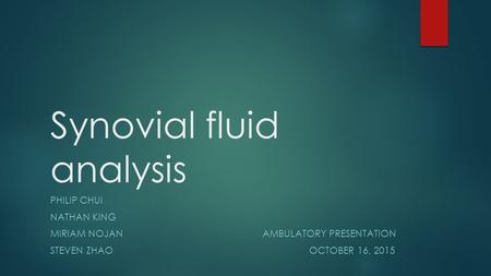 Synovial fluid analysis PHILIP CHUI NATHAN KING MIRIAM NOJAN AMBULATORY PRESENTATION STEVEN ZHAO OCTOBER 16, 2015.