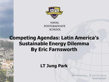 Competing Agendas: Latin America's Sustainable Energy Dilemma By Eric Farnsworth LT Jung Park.