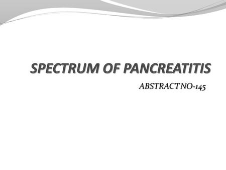 ABSTRACT NO-145. LEARNING OBJECTIVES To Define acute pancreatitis phases and its types [interstitial edematous and necrotizing] and naming the various.