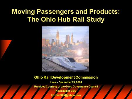 Moving Passengers and Products: The Ohio Hub Rail Study Ohio Rail Development Commission Lima – December 13, 2004 Provided Courtesy of the Good Governance.