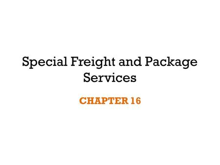 Special Freight and Package Services CHAPTER 16. Special Freight and Package Service Standard clearances and load limits are included in freight tariffs.