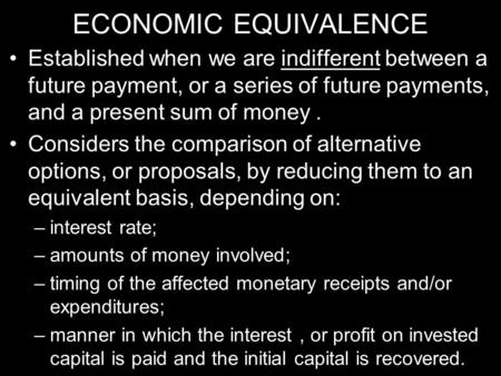 ECONOMIC EQUIVALENCE Established when we are indifferent between a future payment, or a series of future payments, and a present sum of money. Considers.