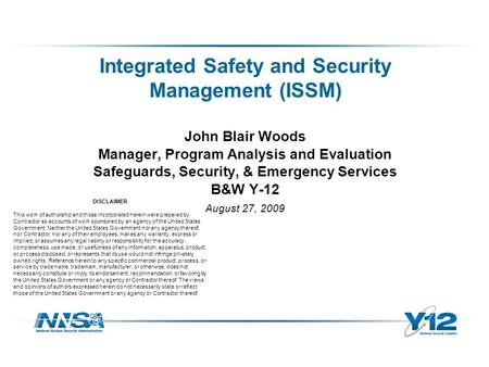 John Blair Woods Manager, Program Analysis and Evaluation Safeguards, Security, & Emergency Services B&W Y-12 August 27, 2009 Integrated Safety and Security.