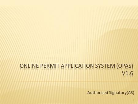 Authorised Signatory(AS) 1.  System Description:  Provide an online platform for users to  Submit the airport permit application  Enquiry for application.
