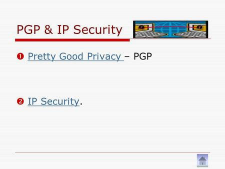 PGP & IP Security  Pretty Good Privacy – PGP Pretty Good Privacy  IP Security. IP Security.