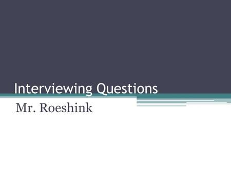 Interviewing Questions Mr. Roeshink. Interview Questions: Work History What major challenges and problems did you face? How did you handle them? What.