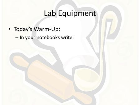 Lab Equipment Today's Warm-Up: In your notebooks write: