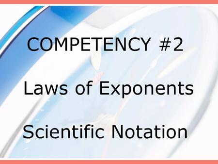 COMPETENCY #2 Laws of Exponents Scientific Notation.
