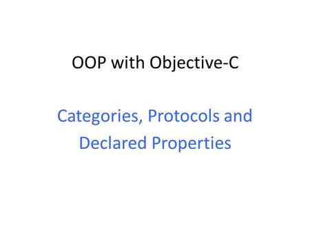 OOP with Objective-C Categories, Protocols and Declared Properties.