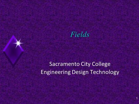 1 Fields Sacramento City College Engineering Design Technology.